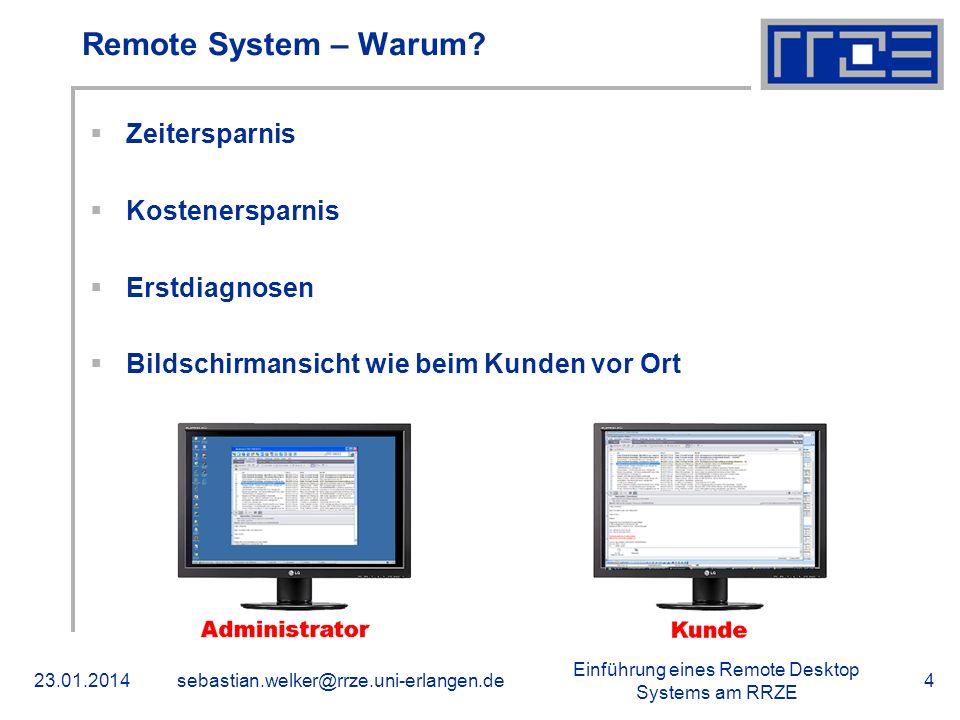 Einführung eines Remote Desktop Systems am RRZE 23.01.2014sebastian.welker@rrze.uni-erlangen.de4 Remote System – Warum? Zeitersparnis Kostenersparnis