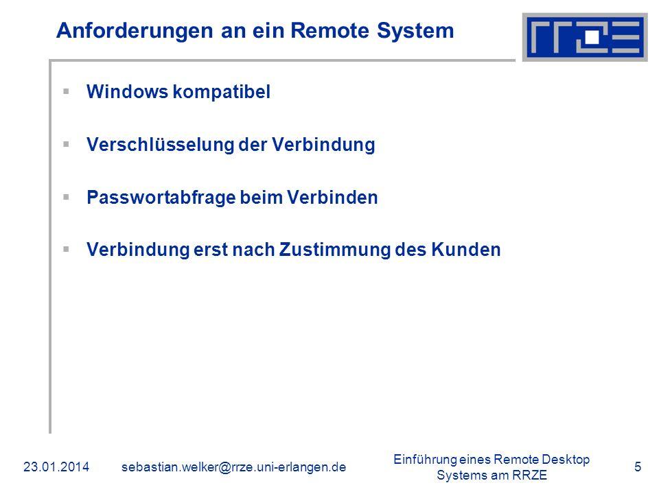 Einführung eines Remote Desktop Systems am RRZE 23.01.2014sebastian.welker@rrze.uni-erlangen.de5 Anforderungen an ein Remote System Windows kompatibel
