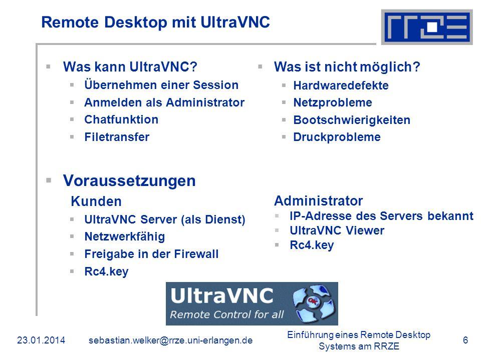 Einführung eines Remote Desktop Systems am RRZE 23.01.2014sebastian.welker@rrze.uni-erlangen.de6 Remote Desktop mit UltraVNC Was kann UltraVNC? Überne