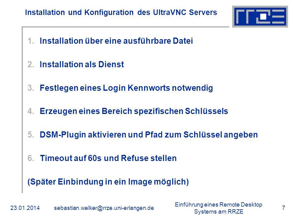 Einführung eines Remote Desktop Systems am RRZE 23.01.2014sebastian.welker@rrze.uni-erlangen.de7 Installation und Konfiguration des UltraVNC Servers 1