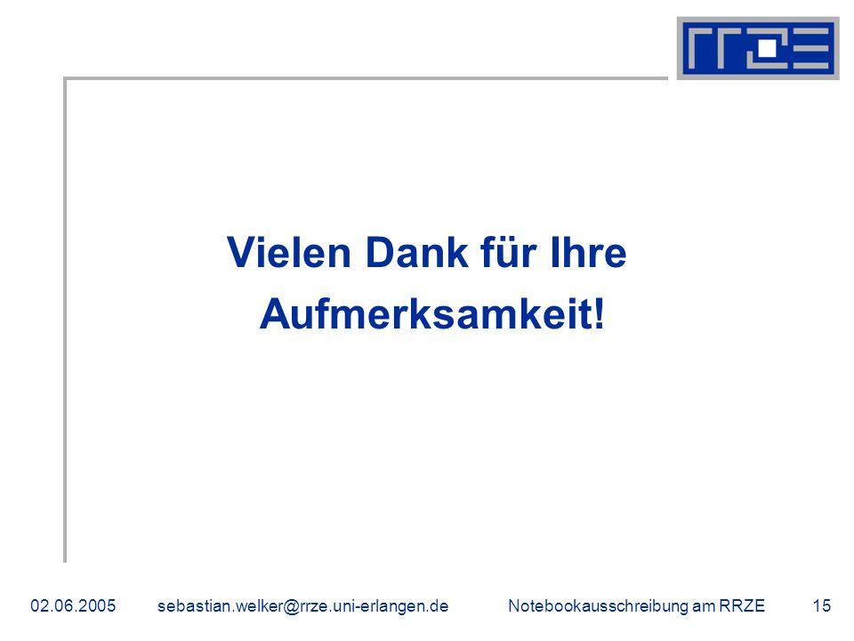 Notebookausschreibung am RRZE02.06.2005sebastian.welker@rrze.uni-erlangen.de15 Vielen Dank für Ihre Aufmerksamkeit.
