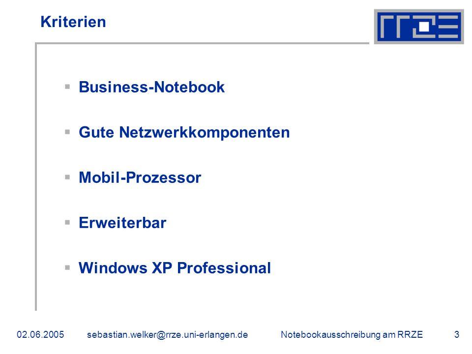 Notebookausschreibung am RRZE02.06.2005sebastian.welker@rrze.uni-erlangen.de3 Kriterien Business-Notebook Gute Netzwerkkomponenten Mobil-Prozessor Erweiterbar Windows XP Professional