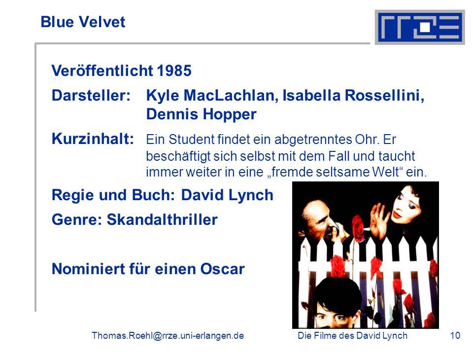 Die Filme des David LynchThomas.Roehl@rrze.uni-erlangen.de10 Blue Velvet Veröffentlicht 1985 Darsteller:Kyle MacLachlan, Isabella Rossellini, Dennis H