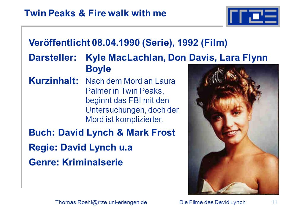 Die Filme des David LynchThomas.Roehl@rrze.uni-erlangen.de11 Twin Peaks & Fire walk with me Veröffentlicht 08.04.1990 (Serie), 1992 (Film) Darsteller:
