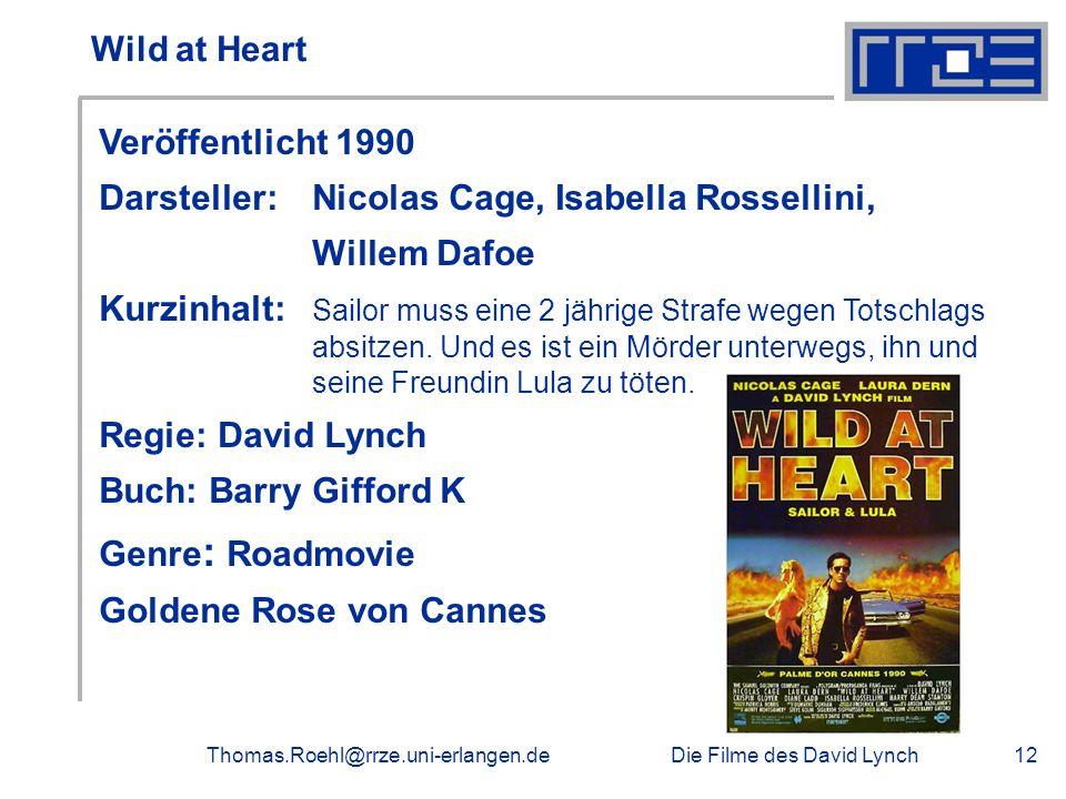 Die Filme des David LynchThomas.Roehl@rrze.uni-erlangen.de12 Wild at Heart Veröffentlicht 1990 Darsteller: Nicolas Cage, Isabella Rossellini, Willem D