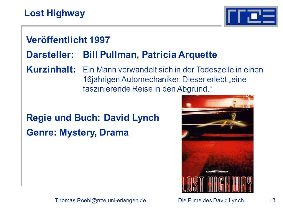 Die Filme des David LynchThomas.Roehl@rrze.uni-erlangen.de13 Lost Highway Veröffentlicht 1997 Darsteller: Bill Pullman, Patricia Arquette Kurzinhalt: