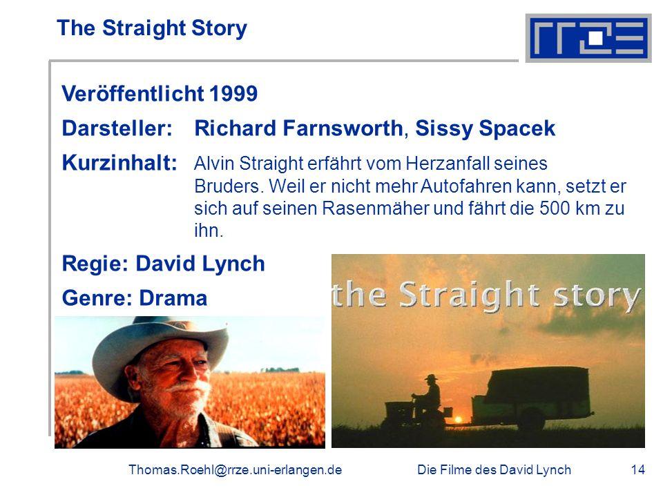 Die Filme des David LynchThomas.Roehl@rrze.uni-erlangen.de14 The Straight Story Veröffentlicht 1999 Darsteller: Richard Farnsworth, Sissy Spacek Kurzi