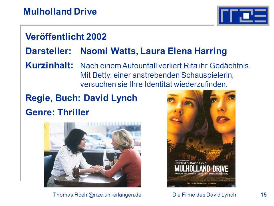 Die Filme des David LynchThomas.Roehl@rrze.uni-erlangen.de15 Mulholland Drive Veröffentlicht 2002 Darsteller: Naomi Watts, Laura Elena Harring Kurzinh