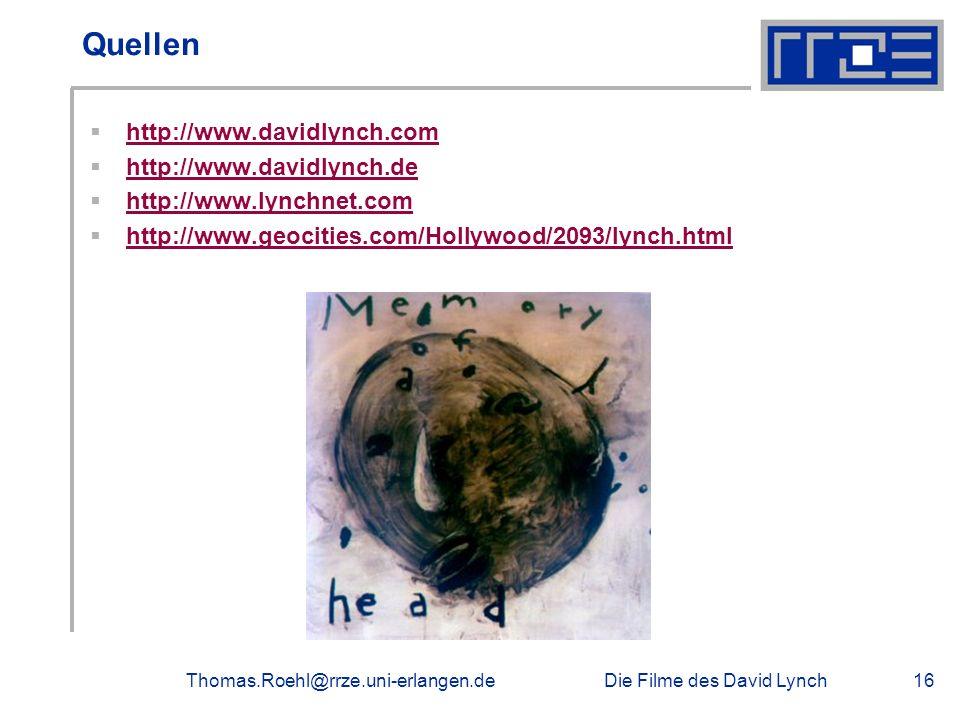 Die Filme des David LynchThomas.Roehl@rrze.uni-erlangen.de16 Quellen http://www.davidlynch.com http://www.davidlynch.de http://www.lynchnet.com http:/