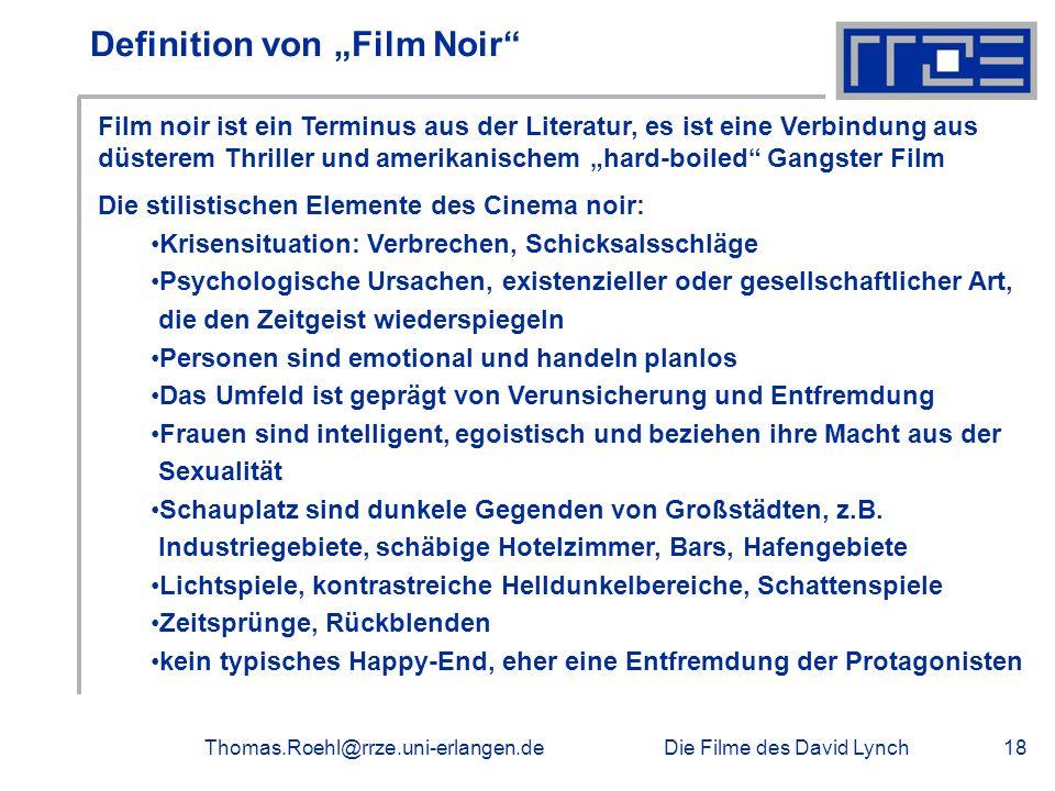 Die Filme des David LynchThomas.Roehl@rrze.uni-erlangen.de18 Definition von Film Noir Film noir ist ein Terminus aus der Literatur, es ist eine Verbin