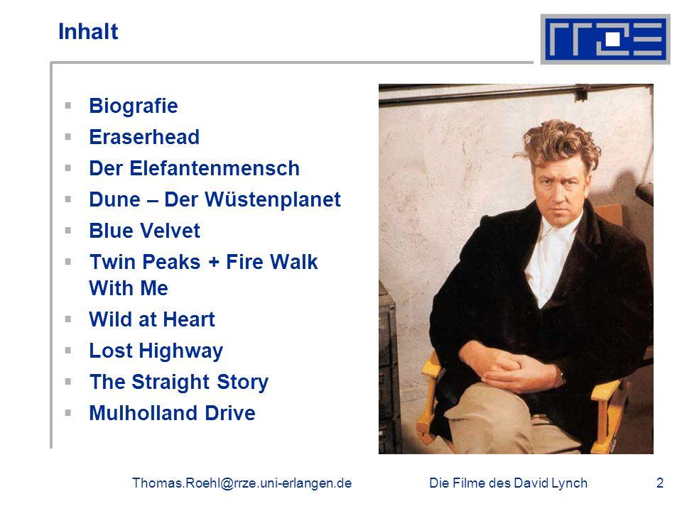 Die Filme des David LynchThomas.Roehl@rrze.uni-erlangen.de2 Inhalt Biografie Eraserhead Der Elefantenmensch Dune – Der Wüstenplanet Blue Velvet Twin P