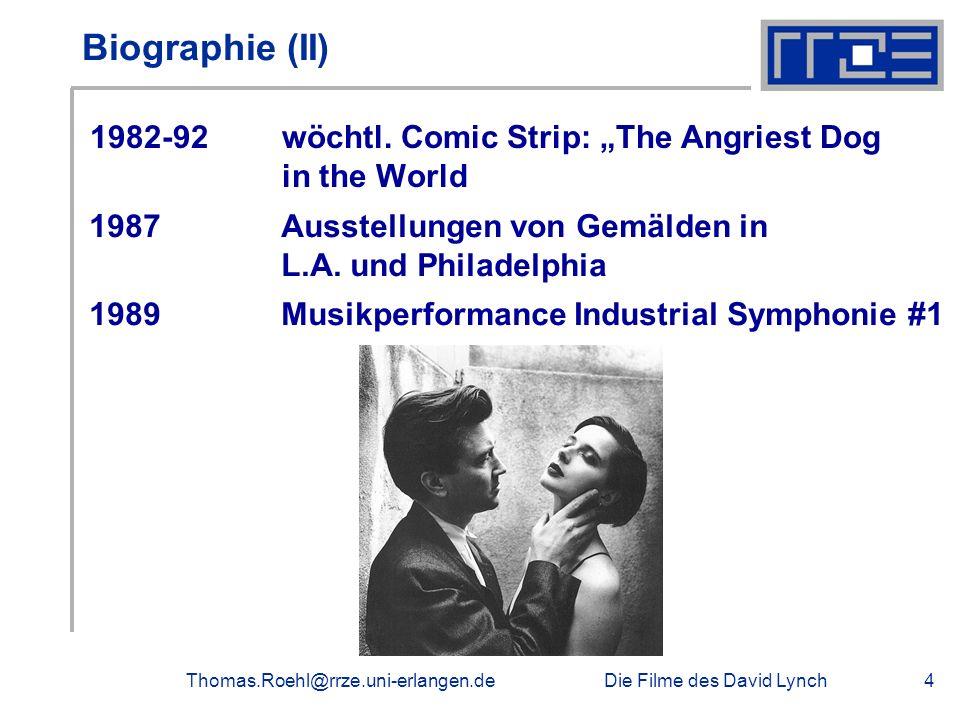 Die Filme des David LynchThomas.Roehl@rrze.uni-erlangen.de4 Biographie (II) 1982-92wöchtl. Comic Strip: The Angriest Dog in the World 1987Ausstellunge