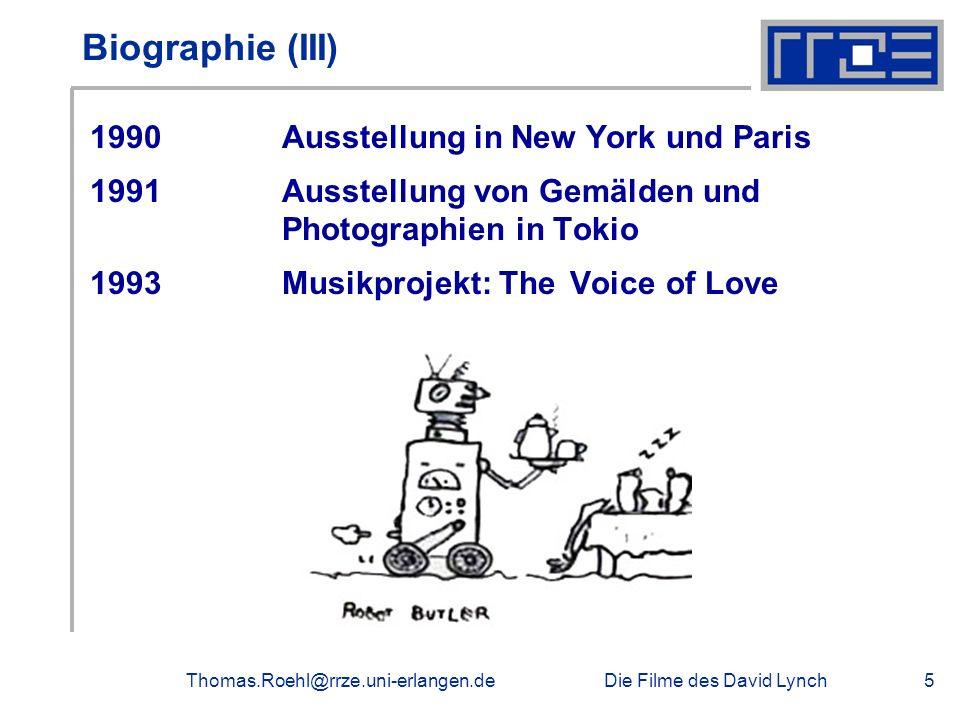 Die Filme des David LynchThomas.Roehl@rrze.uni-erlangen.de5 Biographie (III) 1990 Ausstellung in New York und Paris 1991Ausstellung von Gemälden und P