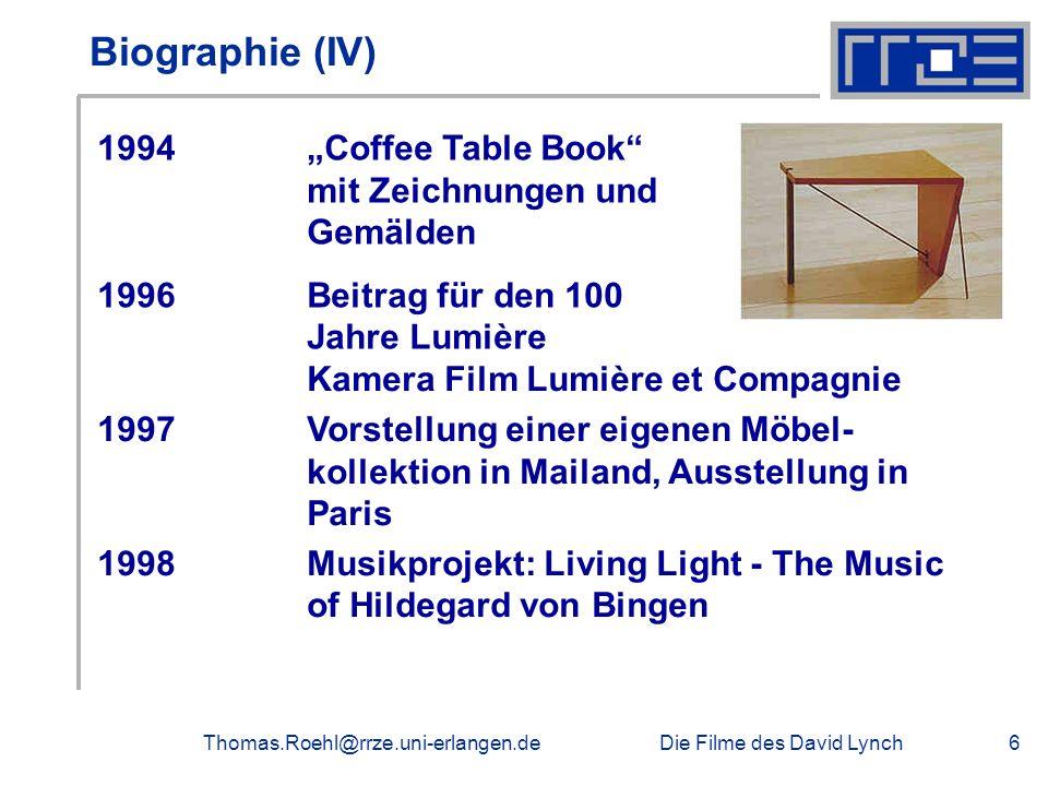 Die Filme des David LynchThomas.Roehl@rrze.uni-erlangen.de6 Biographie (IV) Kamera Film Lumière et Compagnie 1997Vorstellung einer eigenen Möbel- koll