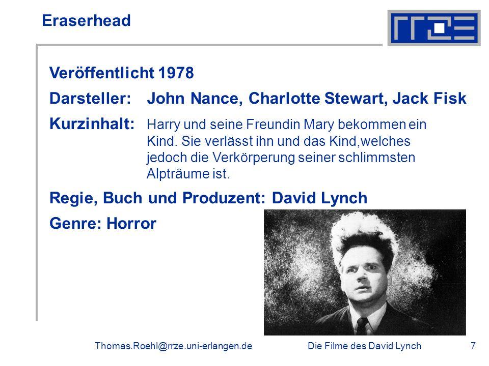 Die Filme des David LynchThomas.Roehl@rrze.uni-erlangen.de7 Eraserhead Veröffentlicht 1978 Darsteller: John Nance, Charlotte Stewart, Jack Fisk Kurzin