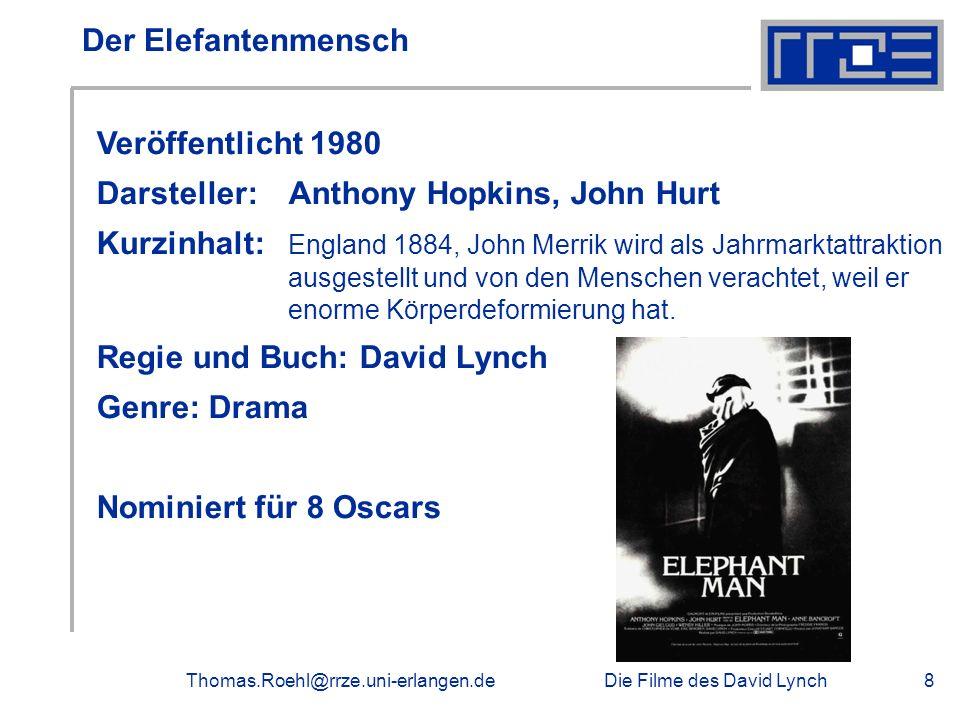 Die Filme des David LynchThomas.Roehl@rrze.uni-erlangen.de8 Veröffentlicht 1980 Darsteller: Anthony Hopkins, John Hurt Kurzinhalt: England 1884, John
