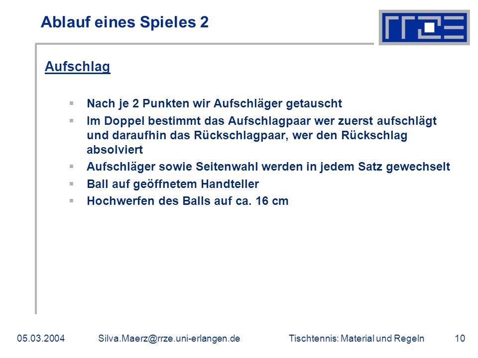 Tischtennis: Material und Regeln05.03.2004Silva.Maerz@rrze.uni-erlangen.de10 Ablauf eines Spieles 2 Aufschlag Nach je 2 Punkten wir Aufschläger getaus