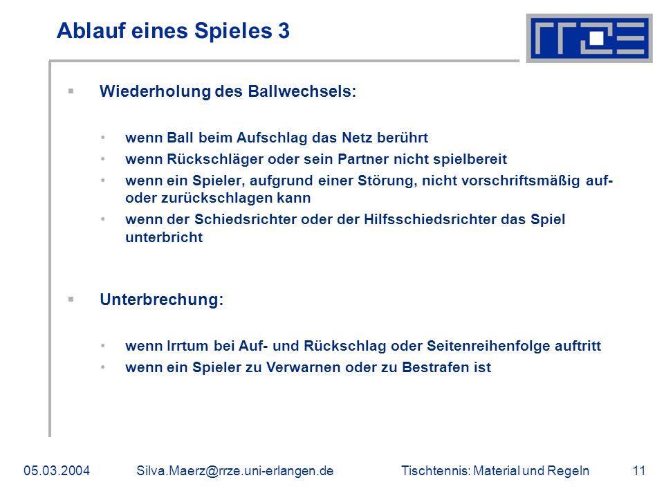 Tischtennis: Material und Regeln05.03.2004Silva.Maerz@rrze.uni-erlangen.de11 Ablauf eines Spieles 3 Wiederholung des Ballwechsels: wenn Ball beim Aufs