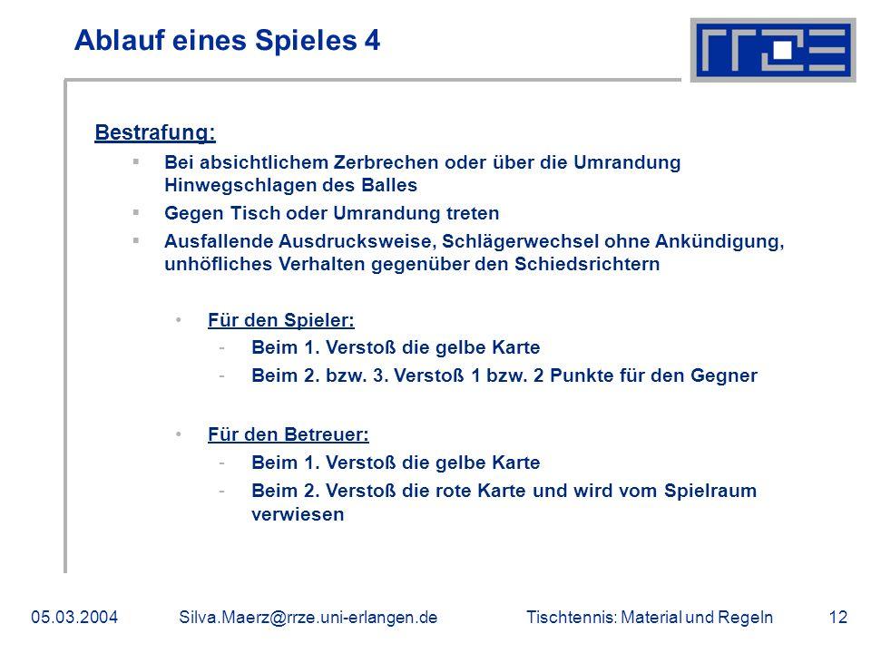 Tischtennis: Material und Regeln05.03.2004Silva.Maerz@rrze.uni-erlangen.de12 Ablauf eines Spieles 4 Bestrafung: Bei absichtlichem Zerbrechen oder über