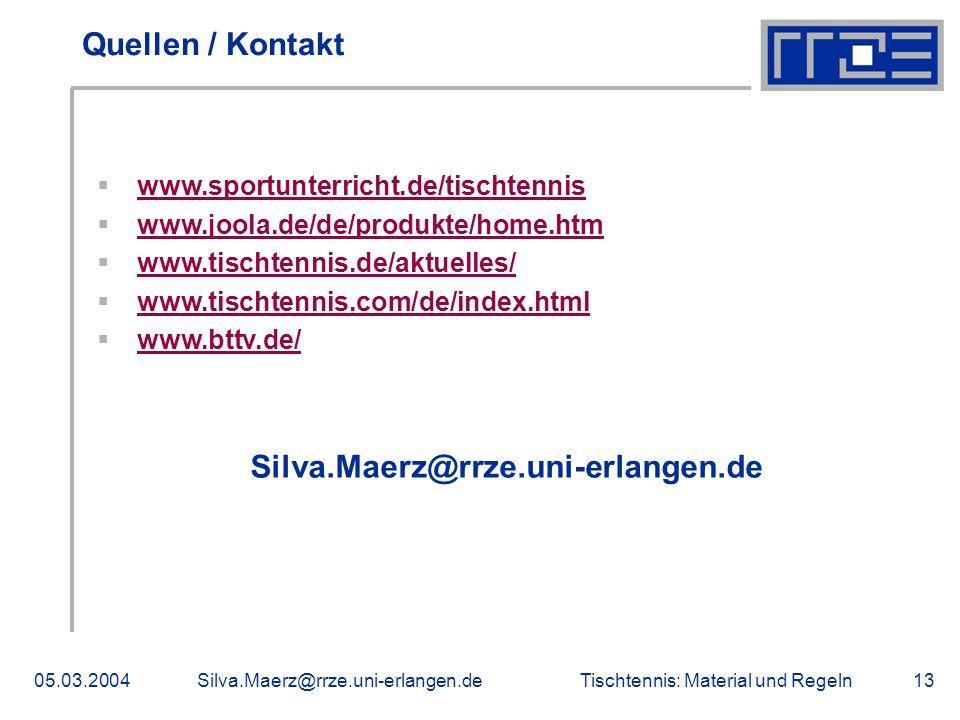 Tischtennis: Material und Regeln05.03.2004Silva.Maerz@rrze.uni-erlangen.de13 Quellen / Kontakt www.sportunterricht.de/tischtennis www.joola.de/de/prod