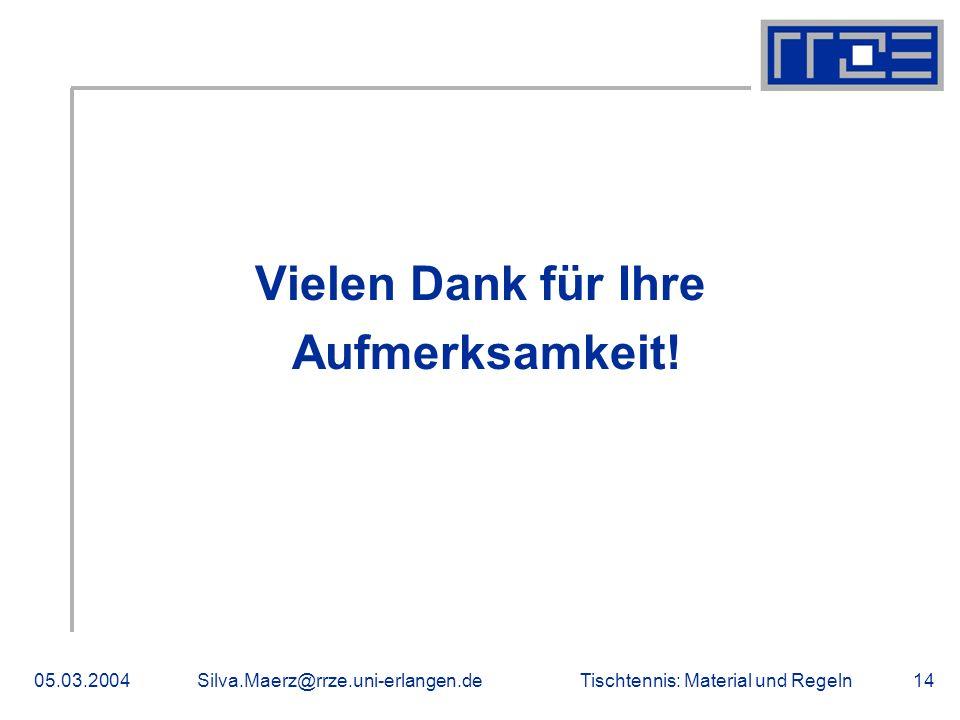 Tischtennis: Material und Regeln05.03.2004Silva.Maerz@rrze.uni-erlangen.de14 Vielen Dank für Ihre Aufmerksamkeit! Danke!