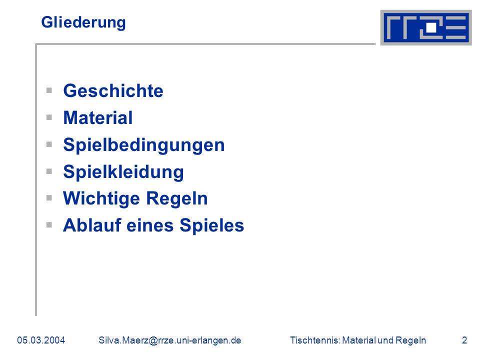 Tischtennis: Material und Regeln05.03.2004Silva.Maerz@rrze.uni-erlangen.de2 Gliederung Geschichte Material Spielbedingungen Spielkleidung Wichtige Reg