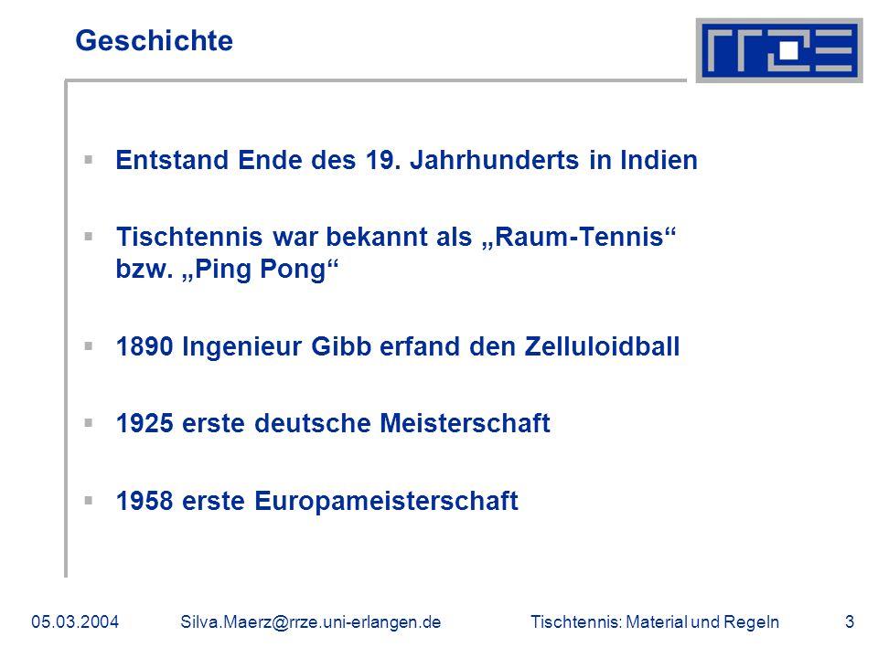 Tischtennis: Material und Regeln05.03.2004Silva.Maerz@rrze.uni-erlangen.de3 Geschichte Entstand Ende des 19. Jahrhunderts in Indien Tischtennis war be