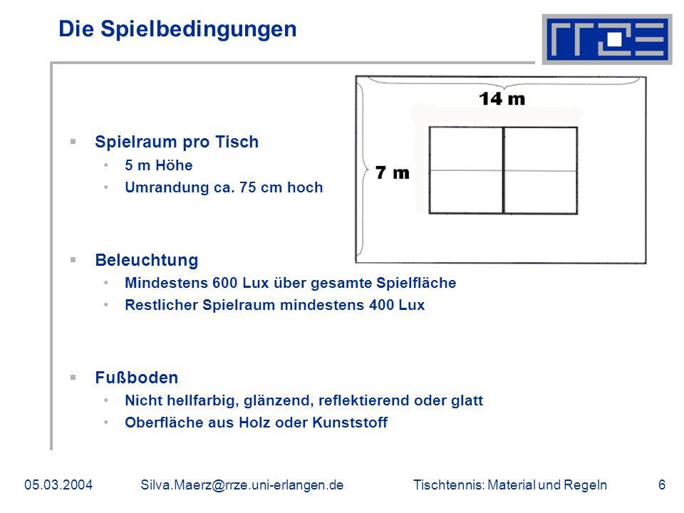 Tischtennis: Material und Regeln05.03.2004Silva.Maerz@rrze.uni-erlangen.de6 Die Spielbedingungen Spielraum pro Tisch 5 m Höhe Umrandung ca. 75 cm hoch