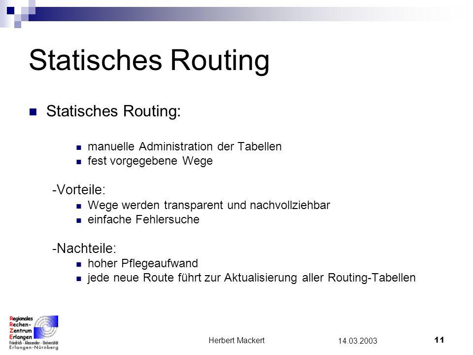 Herbert Mackert10 14.03.2003 Routing Verfahren: Statisches Routing (default Routing) Dynamisches Routing