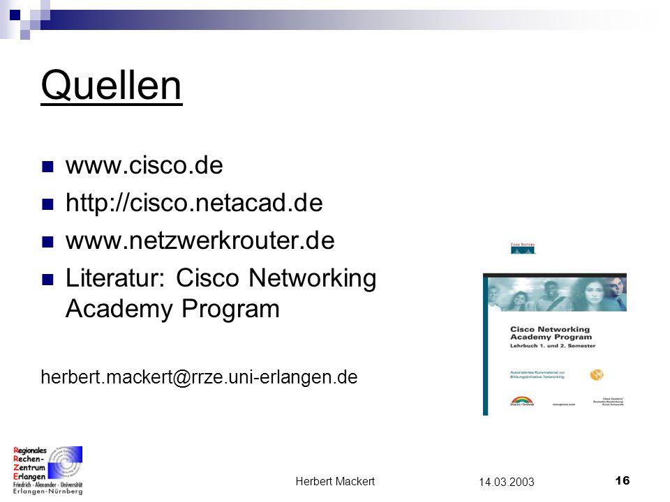 Herbert Mackert15 14.03.2003 Zusammenfassung Routing Dient zur Netzwerk verbindung Routing wird durch Router realisiert (über Routing-Tabelle) Es existieren Statische und Dynamische Routing – Protokolle