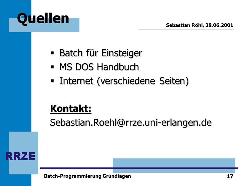 17 Sebastian Röhl, 28.06.2001 Batch-Programmierung Grundlagen Quellen Batch für Einsteiger Batch für Einsteiger MS DOS Handbuch MS DOS Handbuch Intern