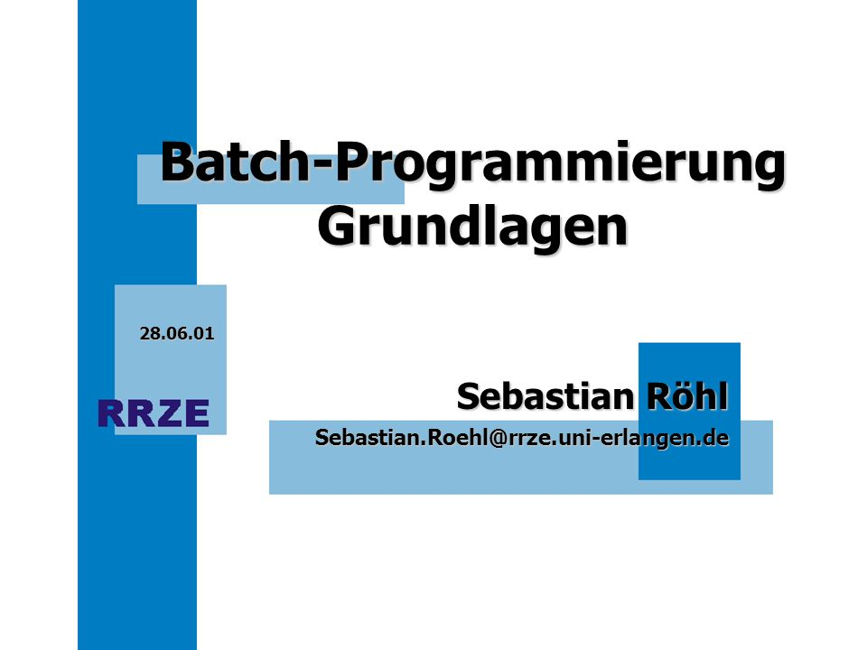 Sebastian.Roehl@rrze.uni-erlangen.de Sebastian Röhl 28.06.01 Batch-Programmierung Grundlagen