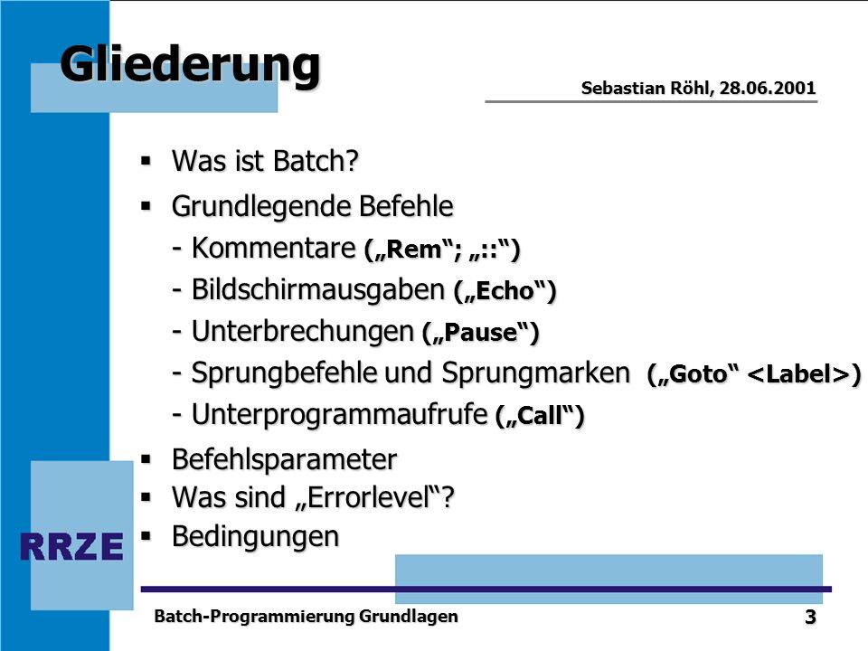 3 Sebastian Röhl, 28.06.2001 Batch-Programmierung Grundlagen Gliederung Was ist Batch? Was ist Batch? Grundlegende Befehle Grundlegende Befehle - Komm