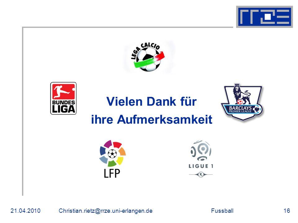Fussball Vielen Dank für ihre Aufmerksamkeit 21.04.2010Christian.rietz@rrze.uni-erlangen.de16