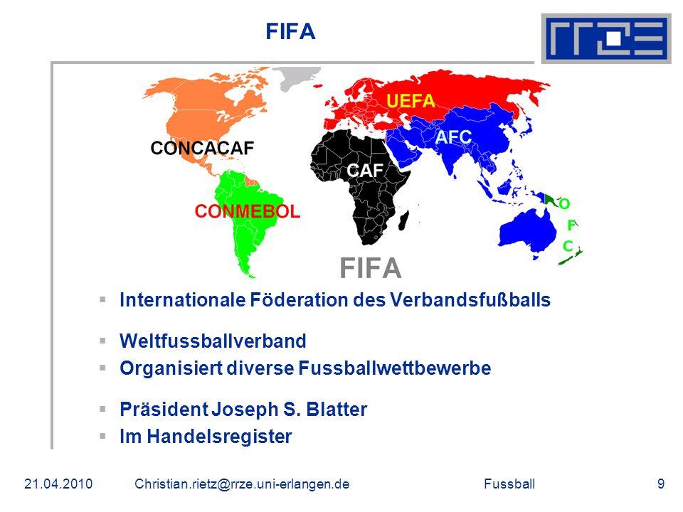 Fussball UEFA Union of European Football Associations Vereinigung Europäischer Fußballverbände Sitz in Paris (Frankreich) Umfasst 53 Länder Liegen nicht alle in Europa Europameisterschaft U21 – U17 EM UEFA Champions League UEFA Europa League 21.04.2010Christian.rietz@rrze.uni-erlangen.de10
