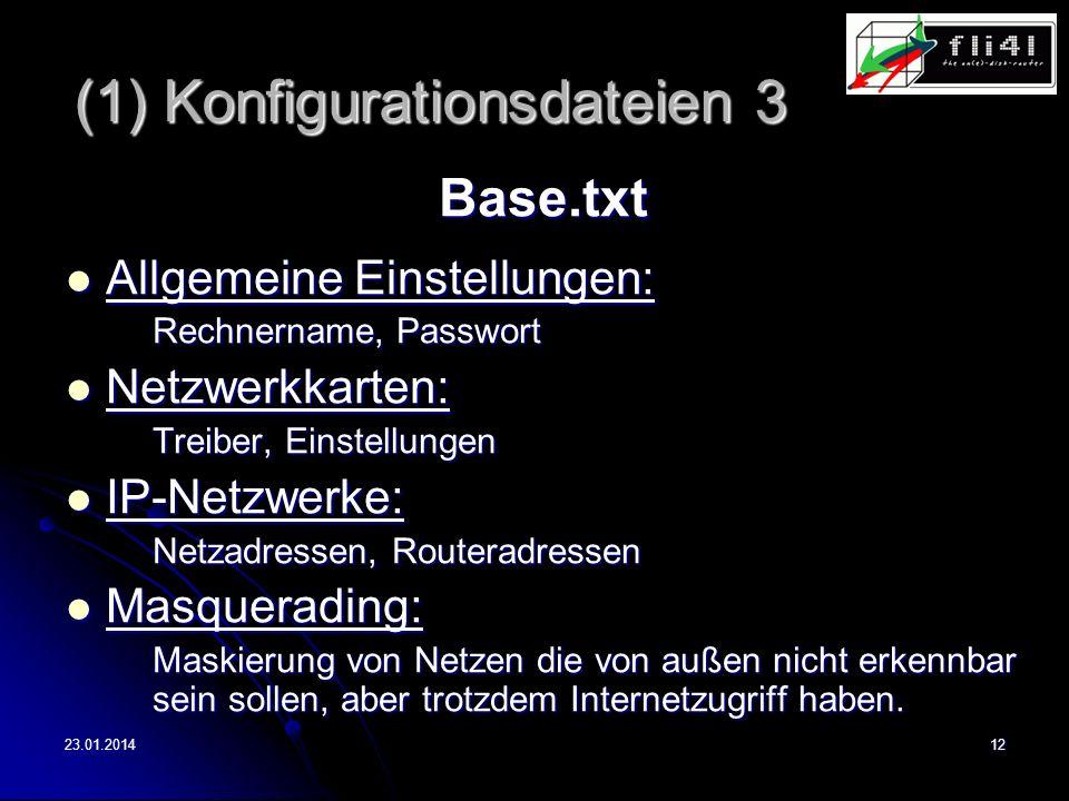 23.01.201412 (1) Konfigurationsdateien 3 Base.txt Allgemeine Einstellungen: Allgemeine Einstellungen: Rechnername, Passwort Netzwerkkarten: Netzwerkka