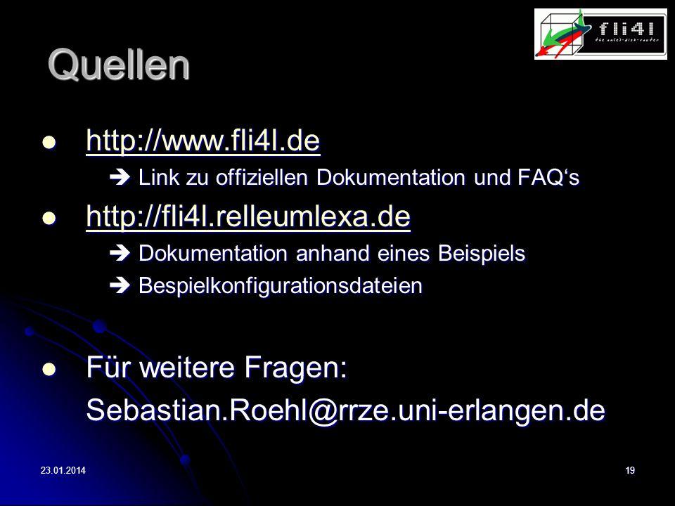 23.01.201419 Quellen http://www.fli4l.de http://www.fli4l.de http://www.fli4l.de Link zu offiziellen Dokumentation und FAQs Link zu offiziellen Dokumentation und FAQs http://fli4l.relleumlexa.de http://fli4l.relleumlexa.de http://fli4l.relleumlexa.de Dokumentation anhand eines Beispiels Dokumentation anhand eines Beispiels Bespielkonfigurationsdateien Bespielkonfigurationsdateien Für weitere Fragen: Für weitere Fragen:Sebastian.Roehl@rrze.uni-erlangen.de