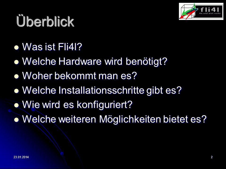 23.01.20142 Überblick Was ist Fli4l? Was ist Fli4l? Welche Hardware wird benötigt? Welche Hardware wird benötigt? Woher bekommt man es? Woher bekommt