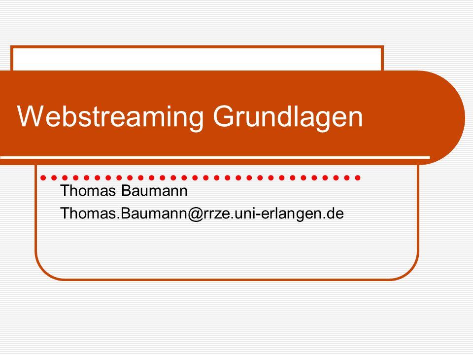 Webstreaming Grundlagen Thomas Baumann Thomas.Baumann@rrze.uni-erlangen.de