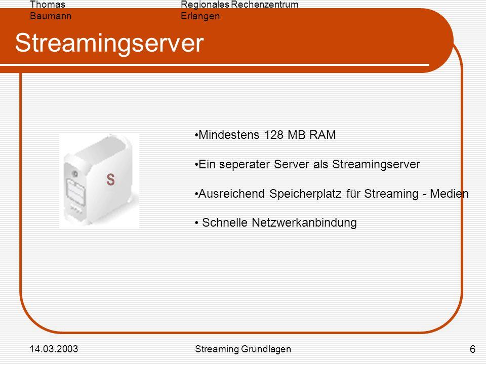 Regionales Rechenzentrum Erlangen Thomas Baumann 14.03.2003Streaming Grundlagen Streamingserver Mindestens 128 MB RAM Ein seperater Server als Streami