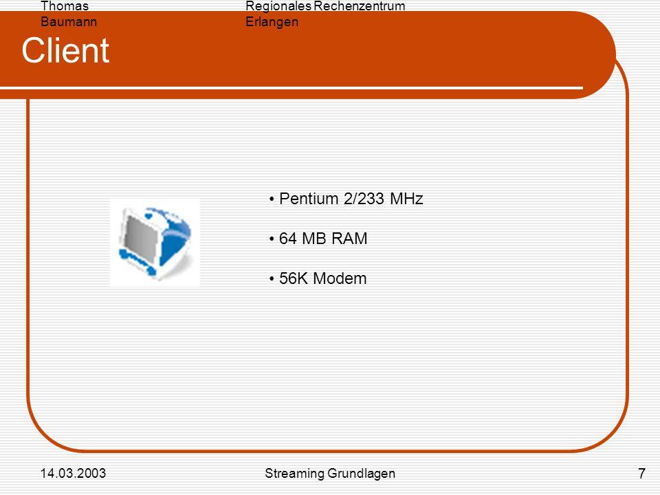 Regionales Rechenzentrum Erlangen Thomas Baumann 14.03.2003Streaming Grundlagen Client Pentium 2/233 MHz 64 MB RAM 56K Modem 7