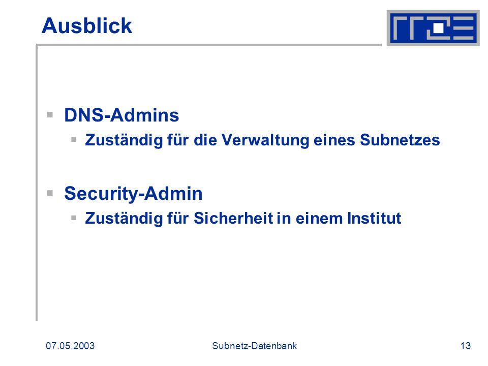 07.05.2003Subnetz-Datenbank13 Ausblick DNS-Admins Zuständig für die Verwaltung eines Subnetzes Security-Admin Zuständig für Sicherheit in einem Instit