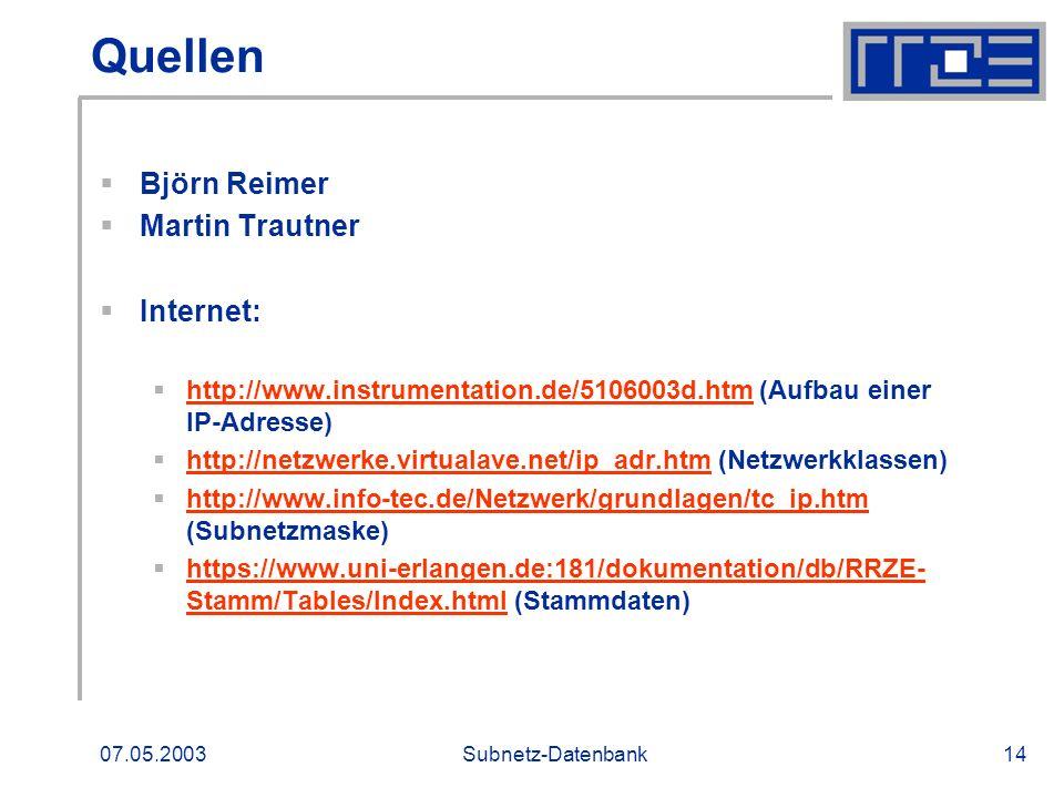 07.05.2003Subnetz-Datenbank14 Quellen Björn Reimer Martin Trautner Internet: http://www.instrumentation.de/5106003d.htm (Aufbau einer IP-Adresse) http