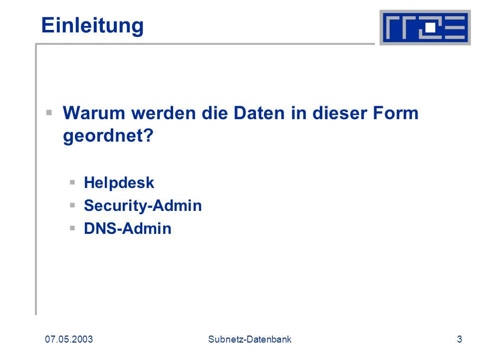 07.05.2003Subnetz-Datenbank3 Einleitung Warum werden die Daten in dieser Form geordnet? Helpdesk Security-Admin DNS-Admin