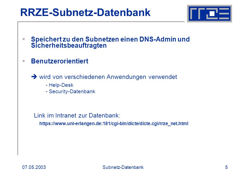 07.05.2003Subnetz-Datenbank6 Vergleich Domainfile- Subnetzdatenbank Domainfile Subnetzdatenbank RNET( 78.0,23, rrze-pc-server, rrze-pc-server) ; RRZE PC-Netz fuer Mitarbeiter; ;umfasst auch 79-er Netz (siehe Maske)