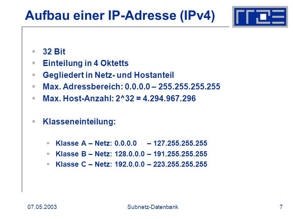 07.05.2003Subnetz-Datenbank7 Aufbau einer IP-Adresse (IPv4) 32 Bit Einteilung in 4 Oktetts Gegliedert in Netz- und Hostanteil Max. Adressbereich: 0.0.