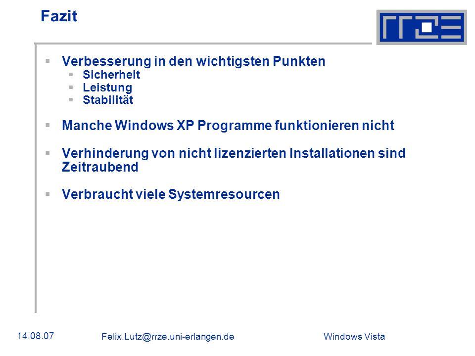 Windows Vista 14.08.07 Felix.Lutz@rrze.uni-erlangen.de Fazit Verbesserung in den wichtigsten Punkten Sicherheit Leistung Stabilität Manche Windows XP