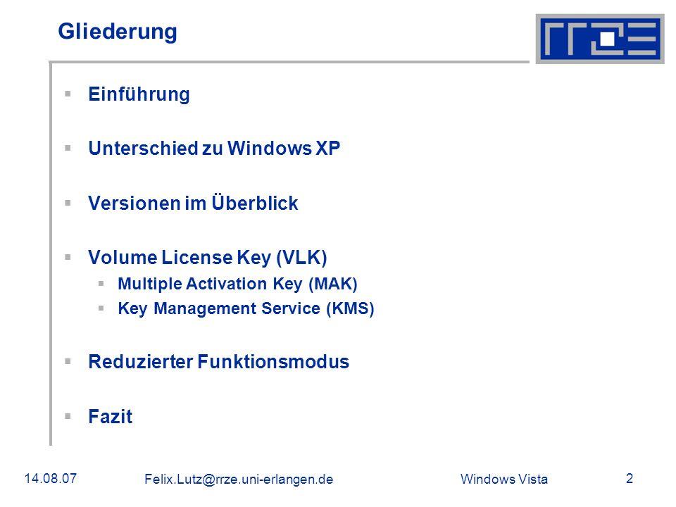 Windows Vista 14.08.07 Felix.Lutz@rrze.uni-erlangen.de 2 Gliederung Einführung Unterschied zu Windows XP Versionen im Überblick Volume License Key (VL