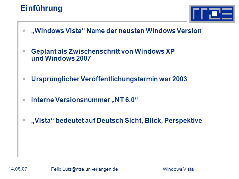 Windows Vista 14.08.07 Felix.Lutz@rrze.uni-erlangen.de Einführung Windows Vista Name der neusten Windows Version Geplant als Zwischenschritt von Windo