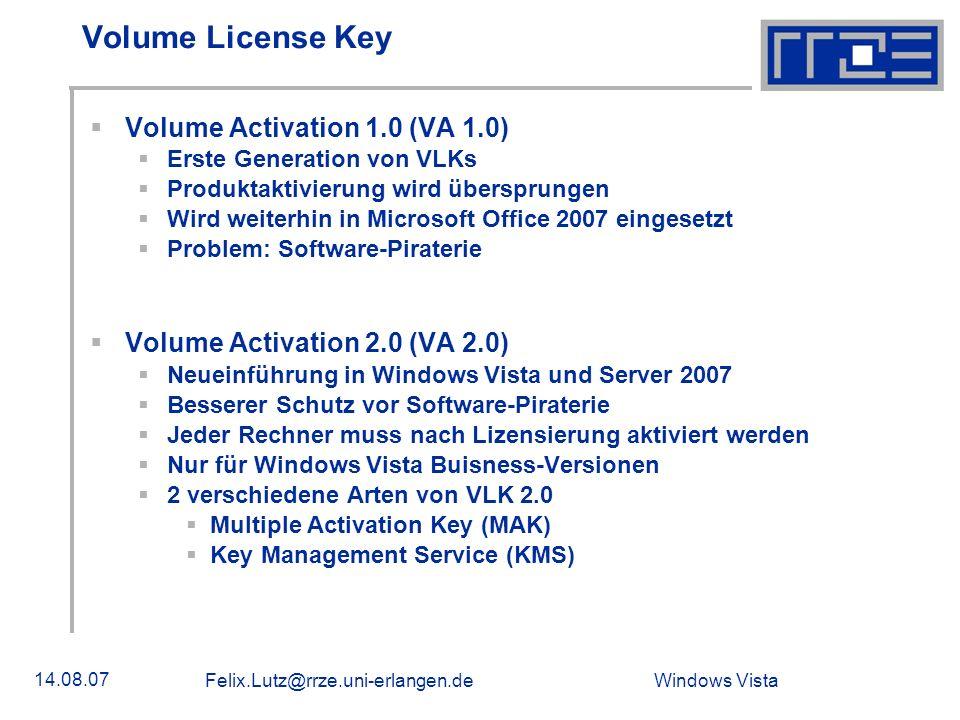 Windows Vista 14.08.07 Felix.Lutz@rrze.uni-erlangen.de Multiple Activation Key (MAK) Einmalige Aktivierung gegenüber Microsoft Verbindung über Produktaktivierungsserver von Microsoft per Internet Telefonische Verbindung mit Support-Center für Produktaktivierung von Microsoft 2 Möglichkeiten für die Aktivierung mit einem MAK Proxy Activation: Mehrere Rechner werden gleichzeitig über eine Verbindung zu Microsoft aktiviert Independent Activation: Jeder Rechner stellt eigene Verbindung zu Microsoft- Server her und wird aktiviert